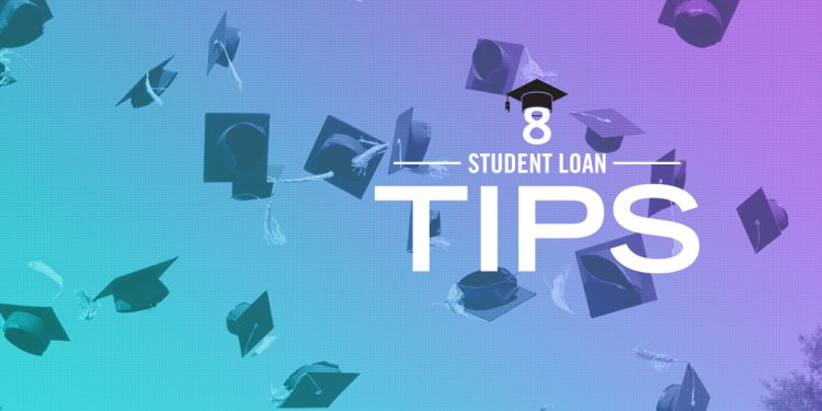 8 Student Loan Tips