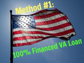 Method #1 to buying a home with little or no money: 100% Financed VA Loan