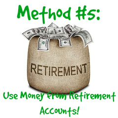 Method #5 to buying a home with little or no money: Using money from Retirement Accounts